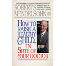 How to Raise a Healthy Child... In Spite of Your Doctor